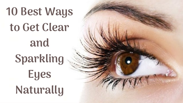 How To Naturally Get Sparkling And Clear Eyes